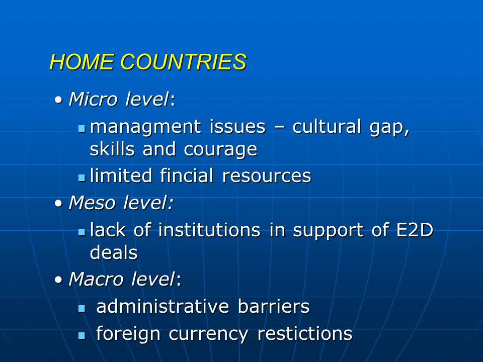 HOME COUNTRIES Micro level:Micro level: managment issues – cultural gap, skills and courage managment issues – cultural gap, skills and courage limite