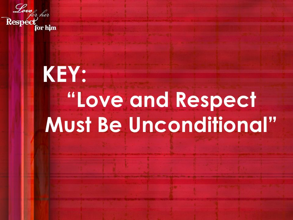 KEY: Love and Respect Must Be Unconditional