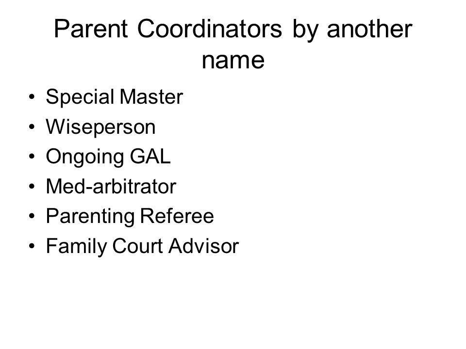 Parent Coordinators by another name Special Master Wiseperson Ongoing GAL Med-arbitrator Parenting Referee Family Court Advisor