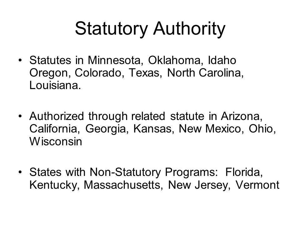 Statutory Authority Statutes in Minnesota, Oklahoma, Idaho Oregon, Colorado, Texas, North Carolina, Louisiana. Authorized through related statute in A