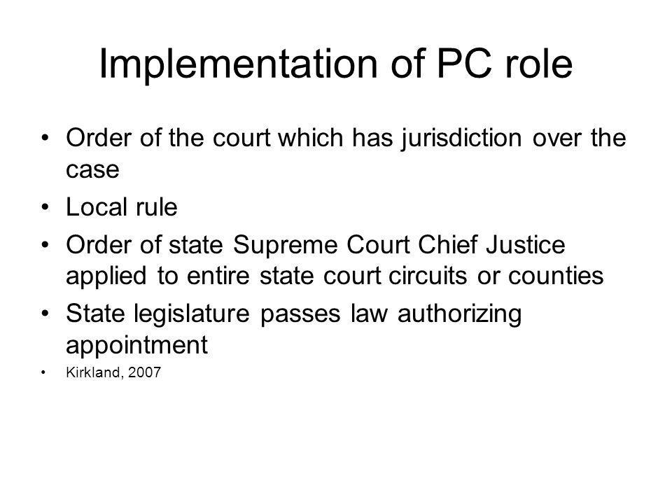 Implementation of PC role Order of the court which has jurisdiction over the case Local rule Order of state Supreme Court Chief Justice applied to ent