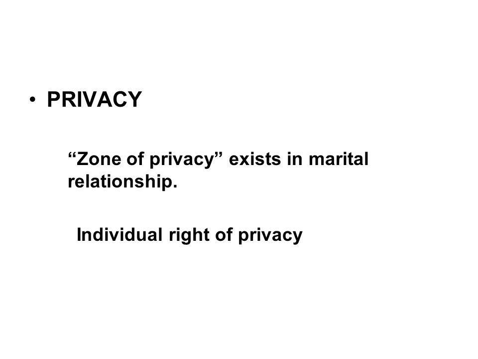 PRIVACY Zone of privacy exists in marital relationship. Individual right of privacy