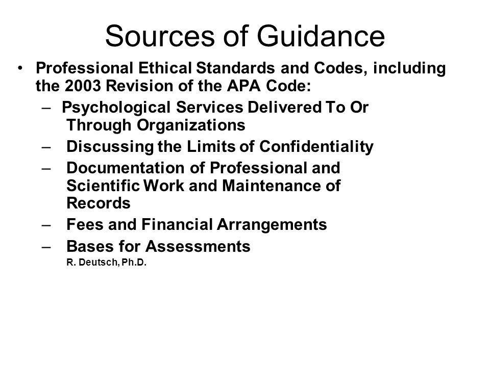 Sources of Guidance Professional Ethical Standards and Codes, including the 2003 Revision of the APA Code: – Psychological Services Delivered To Or Th