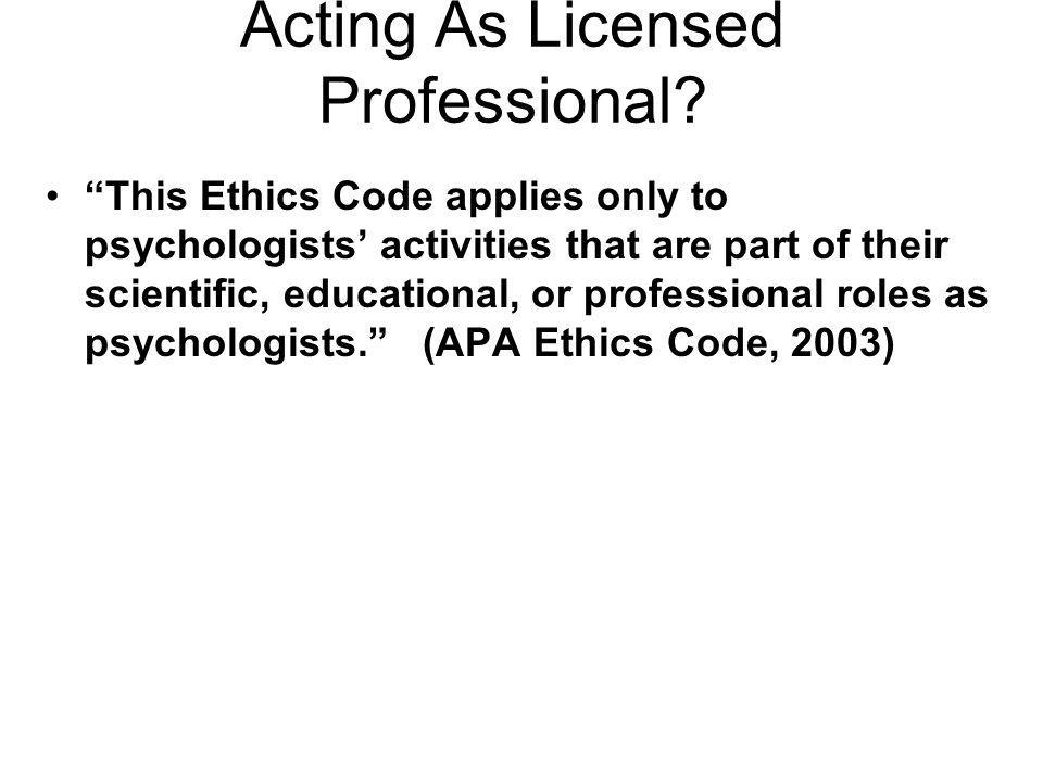 Acting As Licensed Professional? This Ethics Code applies only to psychologists activities that are part of their scientific, educational, or professi