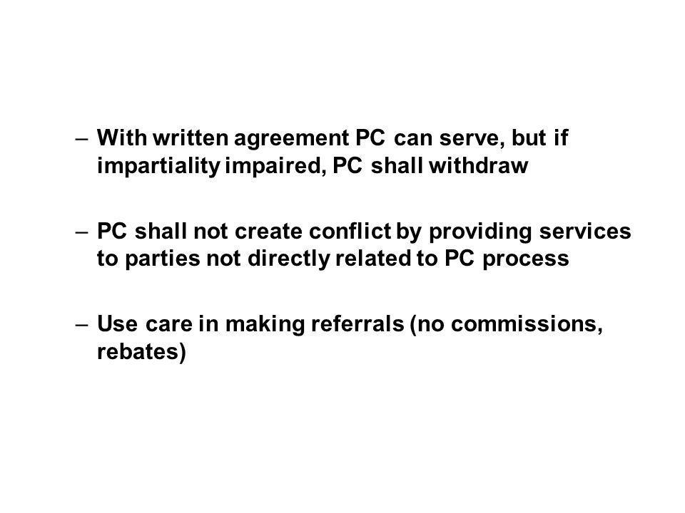 –With written agreement PC can serve, but if impartiality impaired, PC shall withdraw –PC shall not create conflict by providing services to parties n