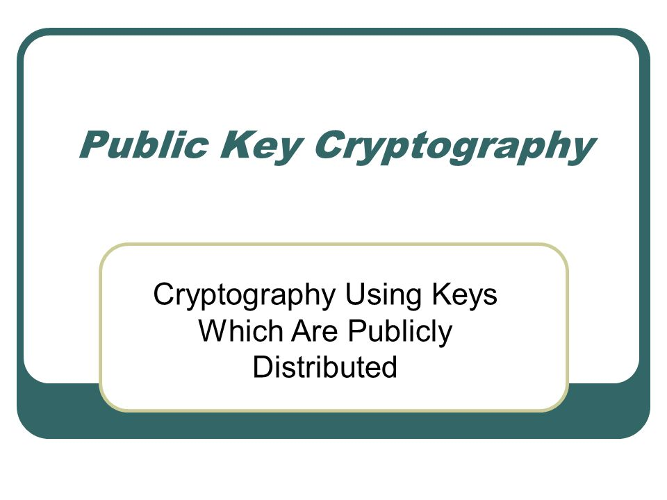 Public Key Cryptography Cryptography Using Keys Which Are Publicly Distributed