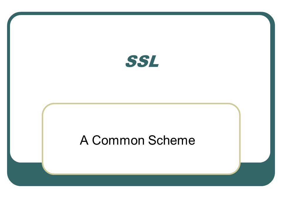 SSL A Common Scheme