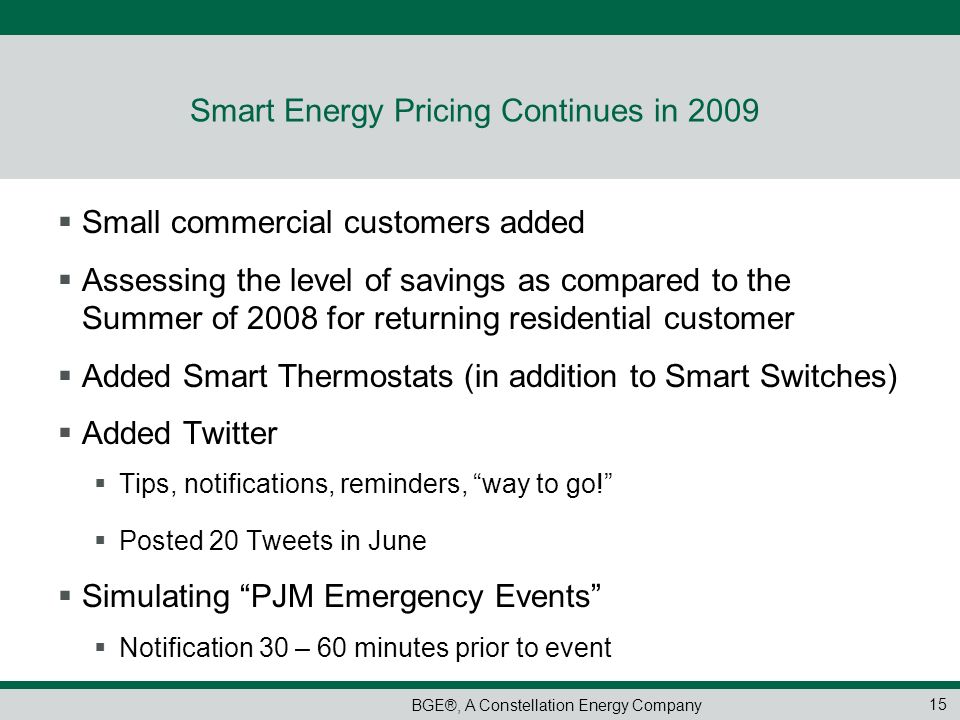 BGE®, A Constellation Energy Company Smart Energy Pricing Continues in 2009 Small commercial customers added Assessing the level of savings as compare