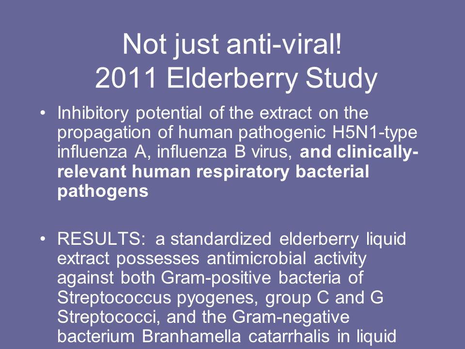 Not just anti-viral! 2011 Elderberry Study Inhibitory potential of the extract on the propagation of human pathogenic H5N1-type influenza A, influenza