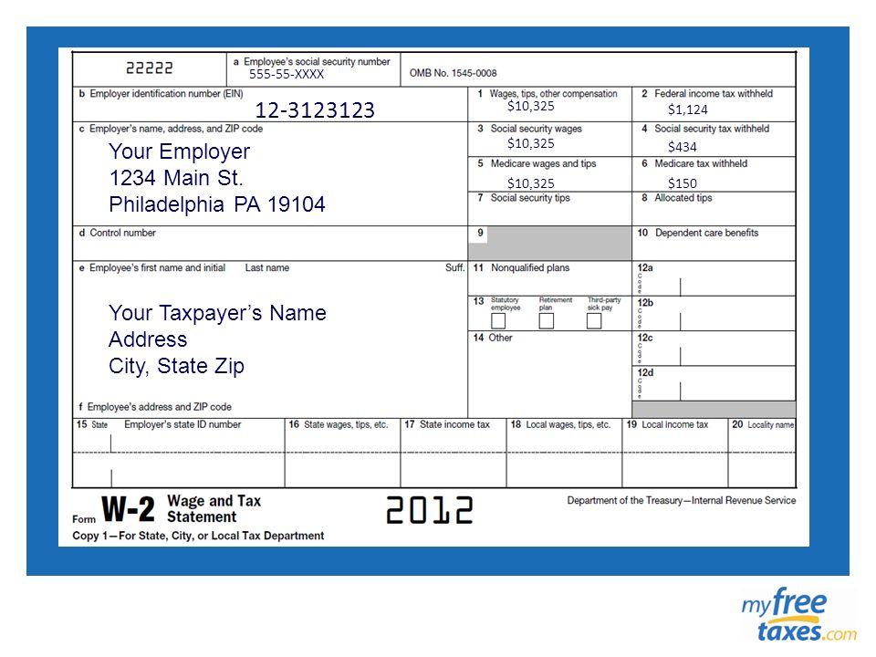 555-55-XXXX 12-3123123 $10, 325 $1,124 $434 $150 Your Employer 1234 Main St. Philadelphia PA 19104 Your Taxpayers Name Address City, State Zip