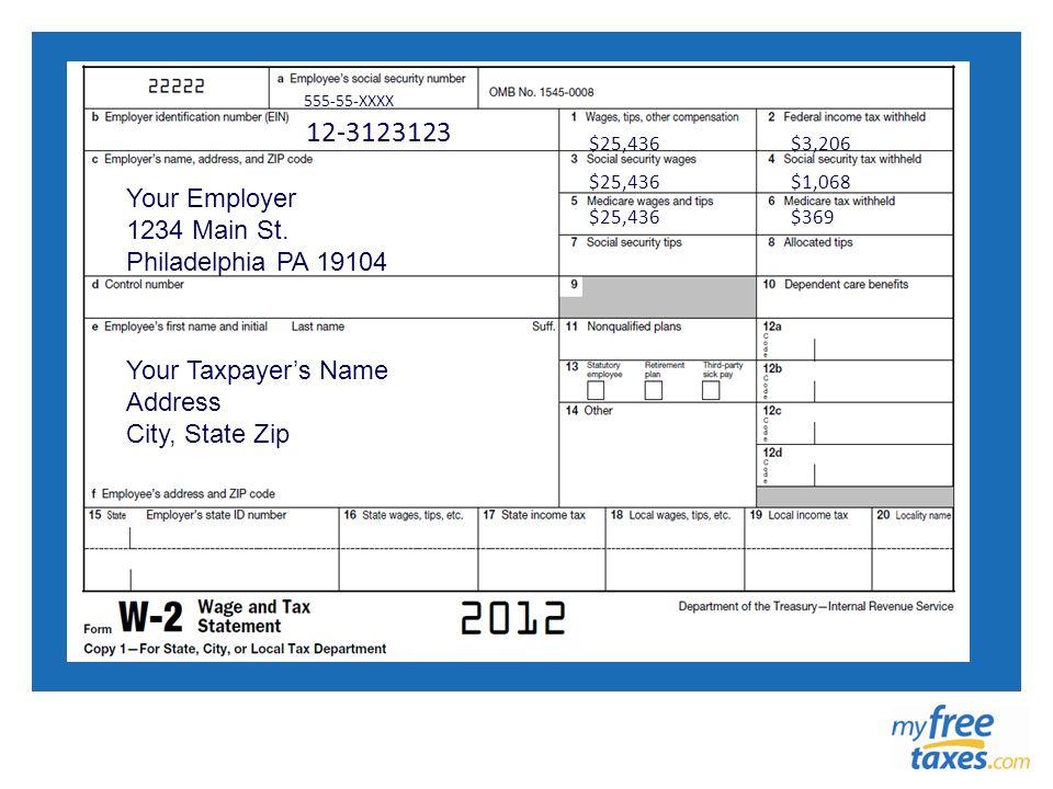 555-55-XXXX Your Employer 1234 Main St. Philadelphia PA 19104 12-3123123 $25,436 $3,206 $1,068 $369 Your Taxpayers Name Address City, State Zip
