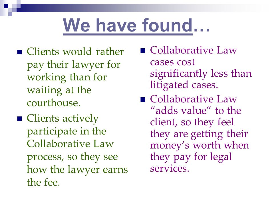 We have found… Clients would rather pay their lawyer for working than for waiting at the courthouse.