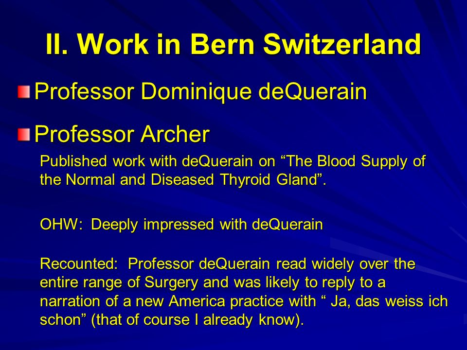 II. Work in Bern Switzerland Professor Dominique deQuerain Professor Archer Published work with deQuerain on The Blood Supply of the Normal and Diseas
