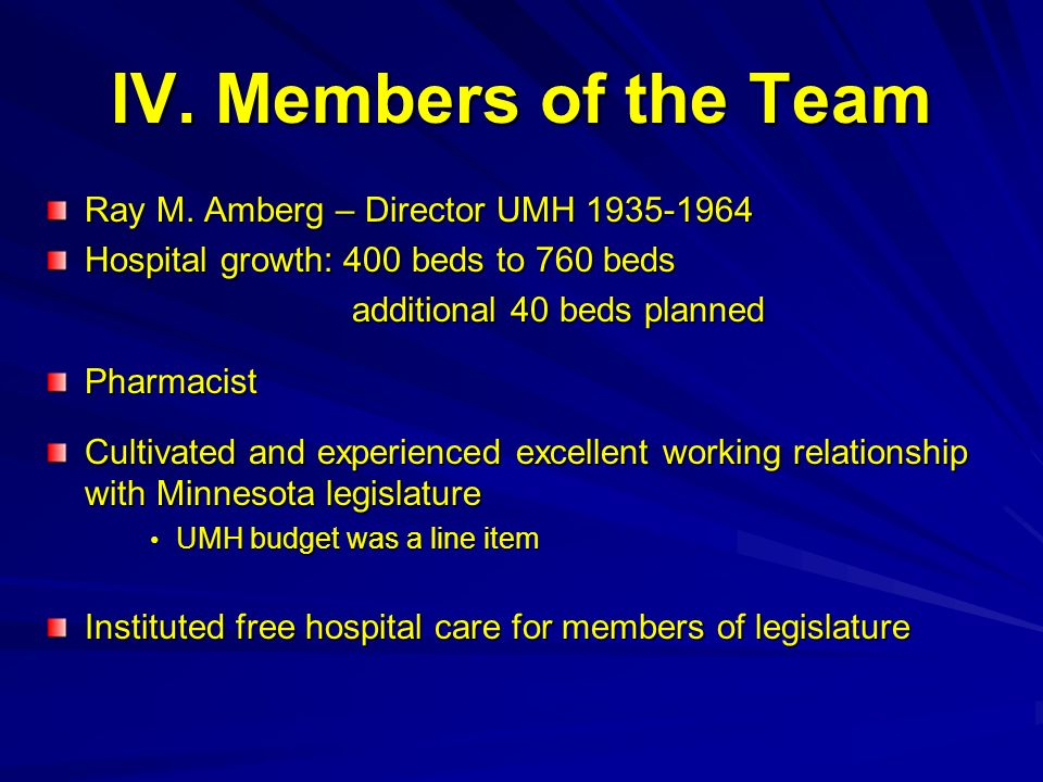 IV. Members of the Team Ray M. Amberg – Director UMH 1935-1964 Hospital growth: 400 beds to 760 beds additional 40 beds planned additional 40 beds pla