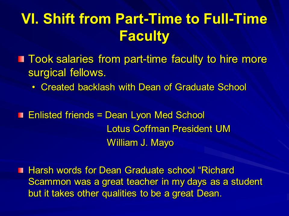 VI. Shift from Part-Time to Full-Time Faculty Took salaries from part-time faculty to hire more surgical fellows. Created backlash with Dean of Gradua