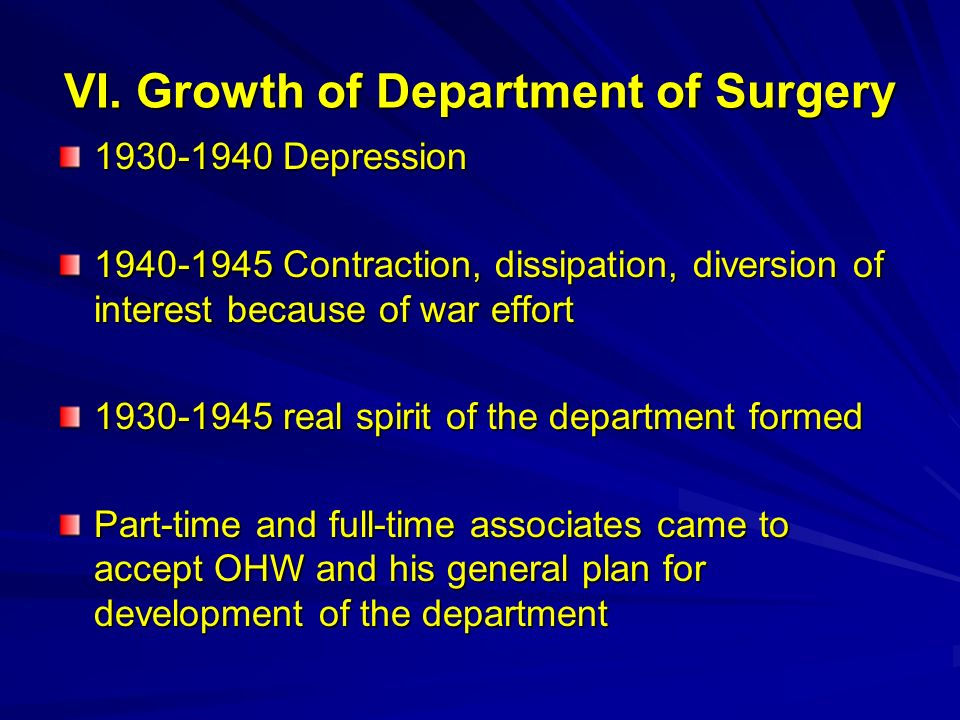 VI. Growth of Department of Surgery 1930-1940 Depression 1940-1945 Contraction, dissipation, diversion of interest because of war effort 1930-1945 rea