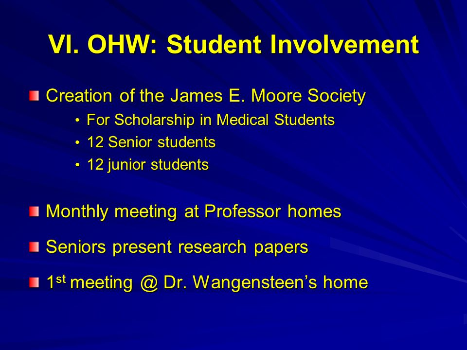 VI. OHW: Student Involvement Creation of the James E. Moore Society For Scholarship in Medical Students For Scholarship in Medical Students 12 Senior