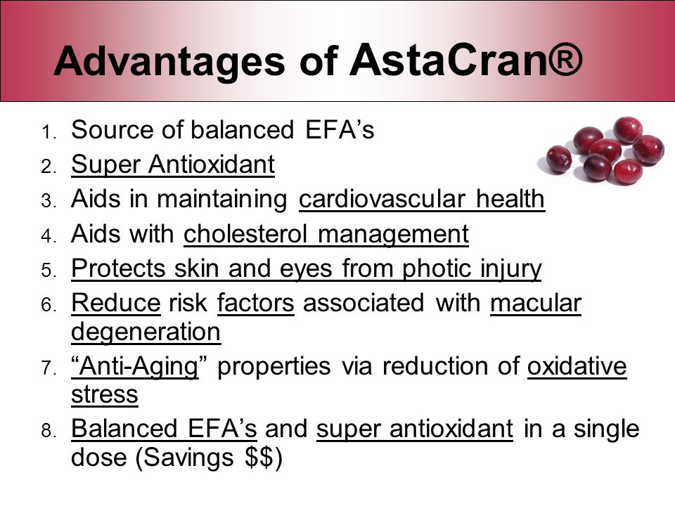 Advantages of AstaCran® 1. Source of balanced EFAs 2. Super Antioxidant 3. Aids in maintaining cardiovascular health 4. Aids with cholesterol manageme