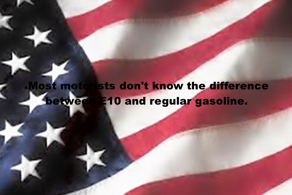 Most motorists don't know the difference between E10 and regular gasoline.