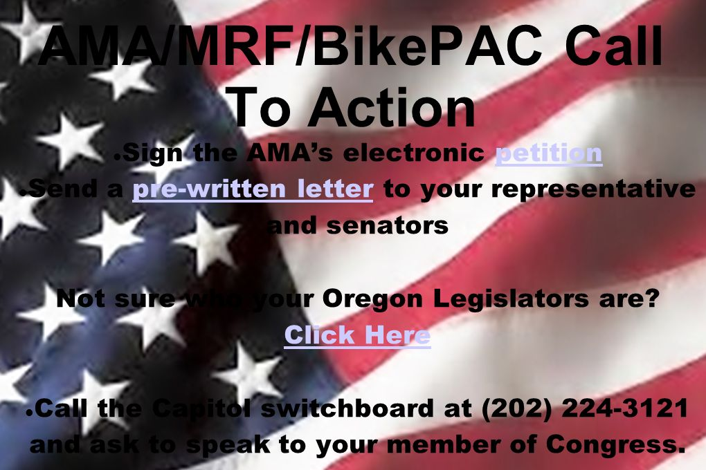 AMA/MRF/BikePAC Call To Action Sign the AMAs electronic petitionpetition Send a pre-written letter to your representative and senatorspre-written letter Not sure who your Oregon Legislators are.