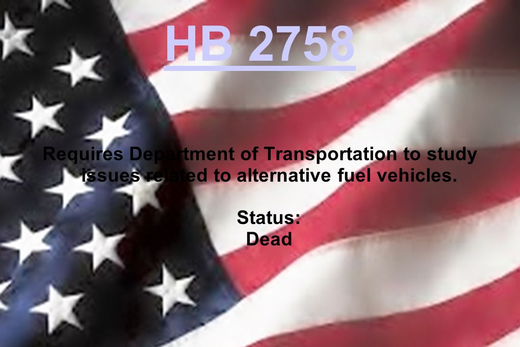 HB 2758 Requires Department of Transportation to study issues related to alternative fuel vehicles. Status: Dead