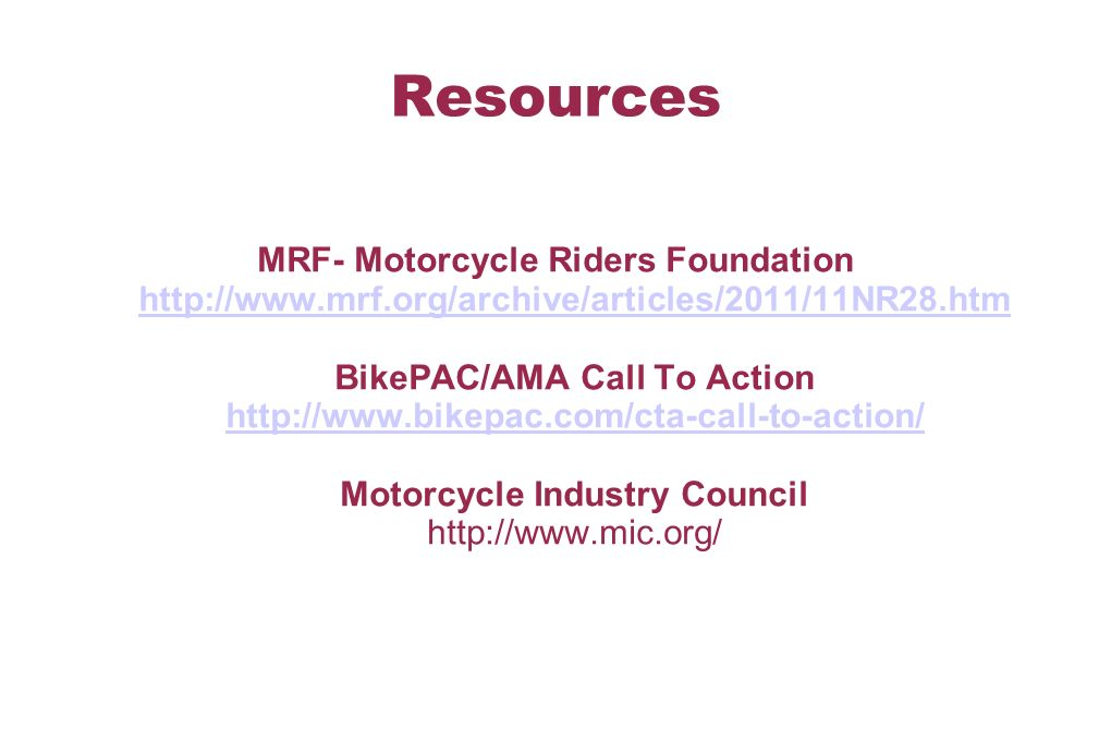 Resources MRF- Motorcycle Riders Foundation   BikePAC/AMA Call To Action   Motorcycle Industry Council