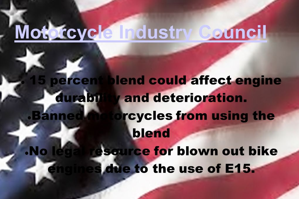 Motorcycle Industry Council. 15 percent blend could affect engine durability and deterioration.