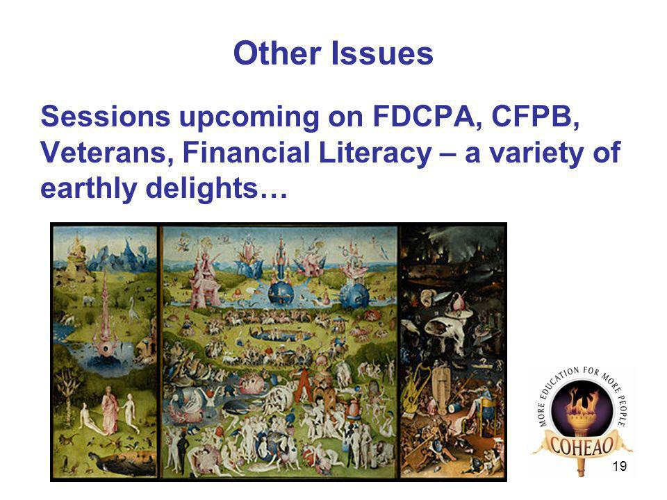 Other Issues Sessions upcoming on FDCPA, CFPB, Veterans, Financial Literacy – a variety of earthly delights… 19