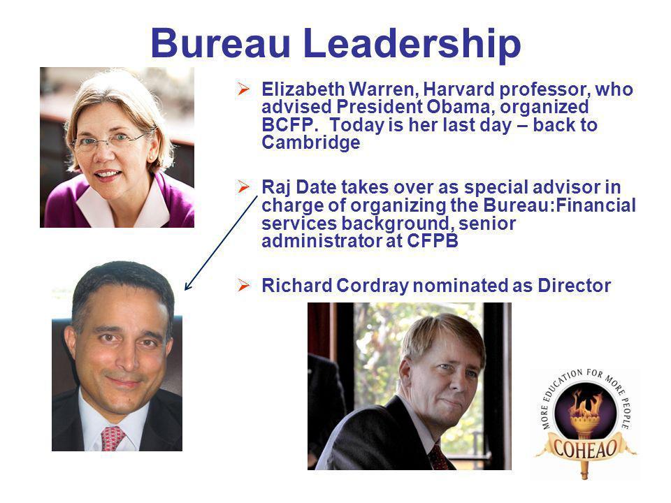 Bureau Leadership Elizabeth Warren, Harvard professor, who advised President Obama, organized BCFP. Today is her last day – back to Cambridge Raj Date