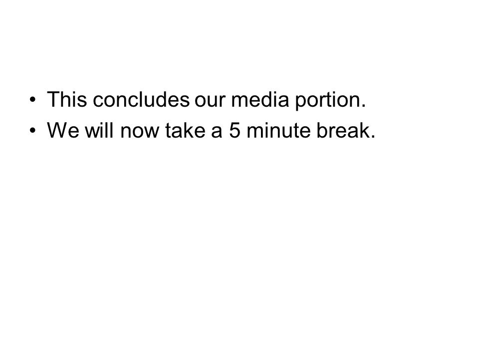 This concludes our media portion. We will now take a 5 minute break.