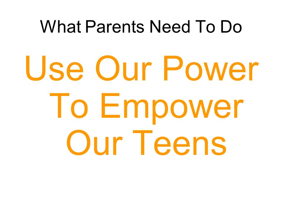 What Parents Need To Do Use Our Power To Empower Our Teens