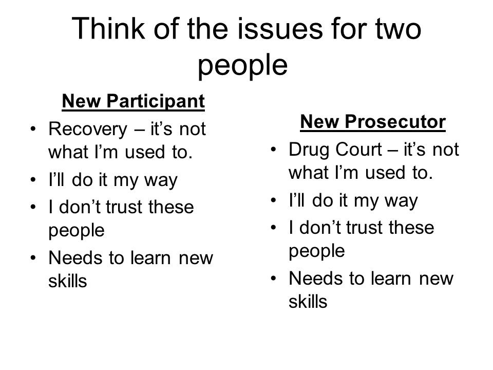 Think of the issues for two people New Participant Recovery – its not what Im used to. Ill do it my way I dont trust these people Needs to learn new s
