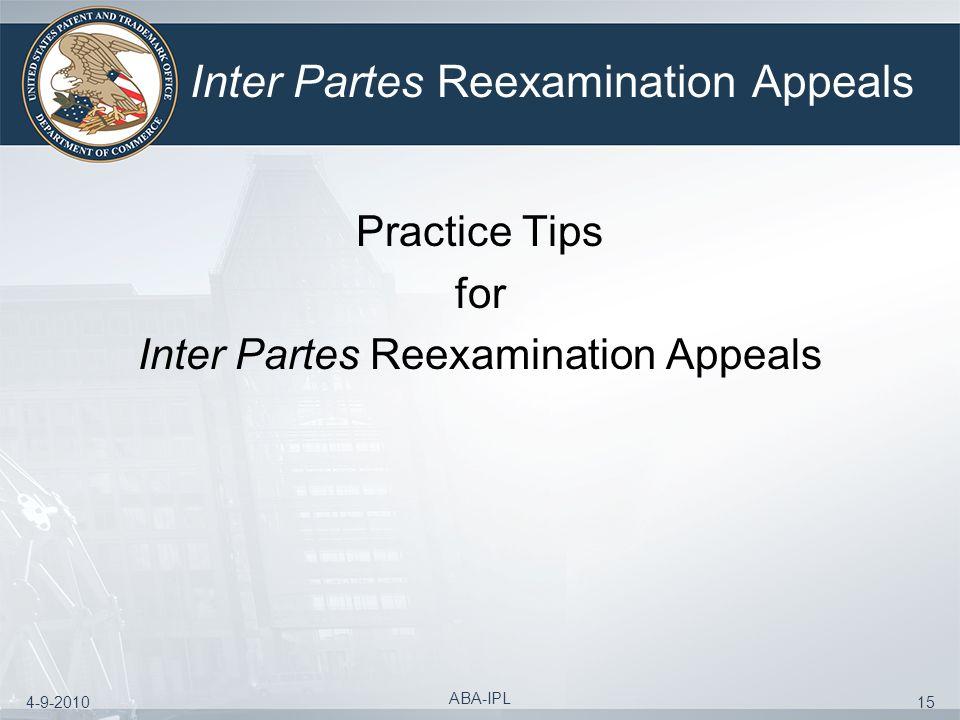4-9-2010 ABA-IPL 15 Inter Partes Reexamination Appeals Practice Tips for Inter Partes Reexamination Appeals