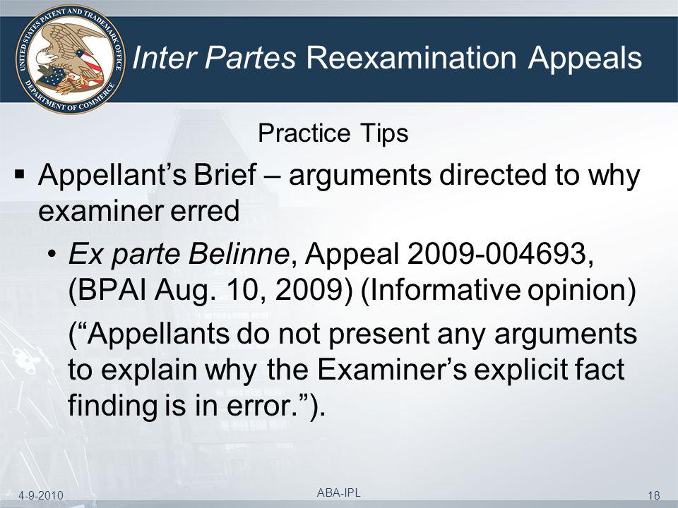 4-9-2010 ABA-IPL 18 Inter Partes Reexamination Appeals Practice Tips Appellants Brief – arguments directed to why examiner erred Ex parte Belinne, App