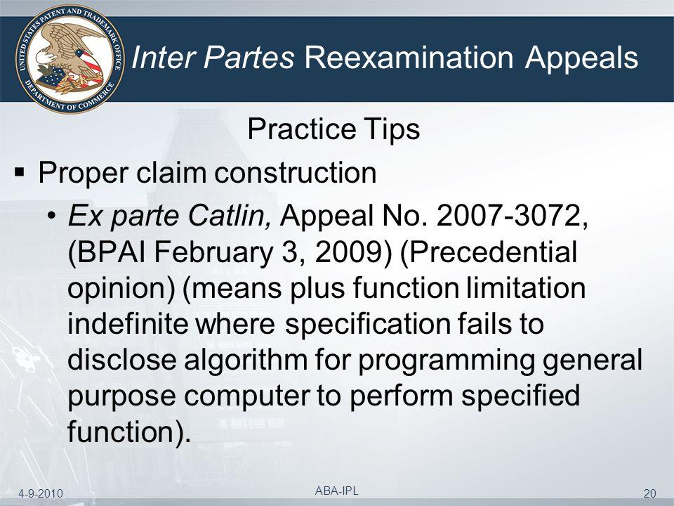 4-9-2010 ABA-IPL 20 Inter Partes Reexamination Appeals Practice Tips Proper claim construction Ex parte Catlin, Appeal No. 2007-3072, (BPAI February 3