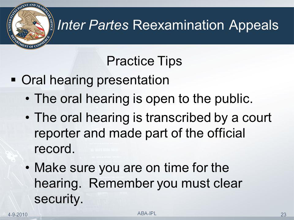 4-9-2010 ABA-IPL 23 Inter Partes Reexamination Appeals Practice Tips Oral hearing presentation The oral hearing is open to the public. The oral hearin