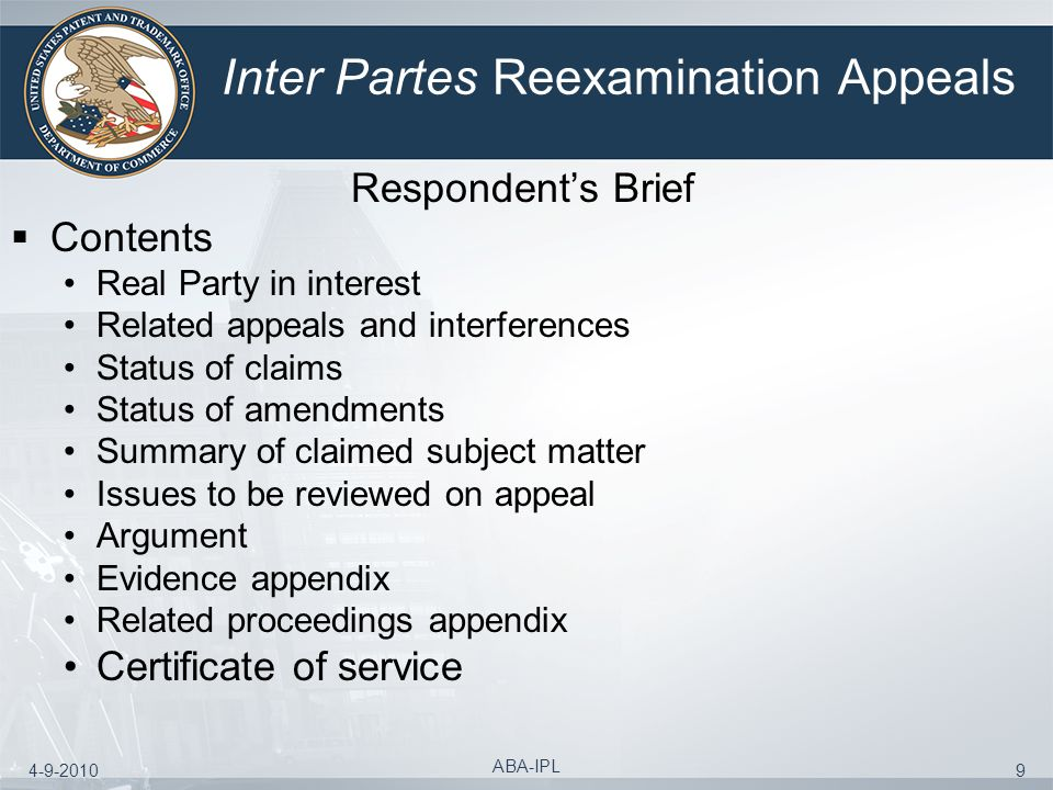 4-9-2010 ABA-IPL 9 Inter Partes Reexamination Appeals Respondents Brief Contents Real Party in interest Related appeals and interferences Status of cl