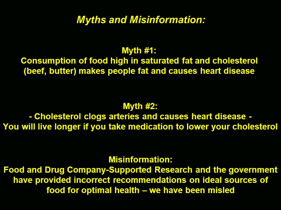 Myths and Misinformation: Myth #1: Consumption of food high in saturated fat and cholesterol (beef, butter) makes people fat and causes heart disease