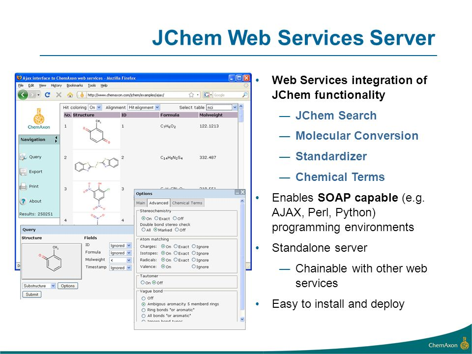 JChem Web Services Server Web Services integration of JChem functionality JChem Search Molecular Conversion Standardizer Chemical Terms Enables SOAP capable (e.g.