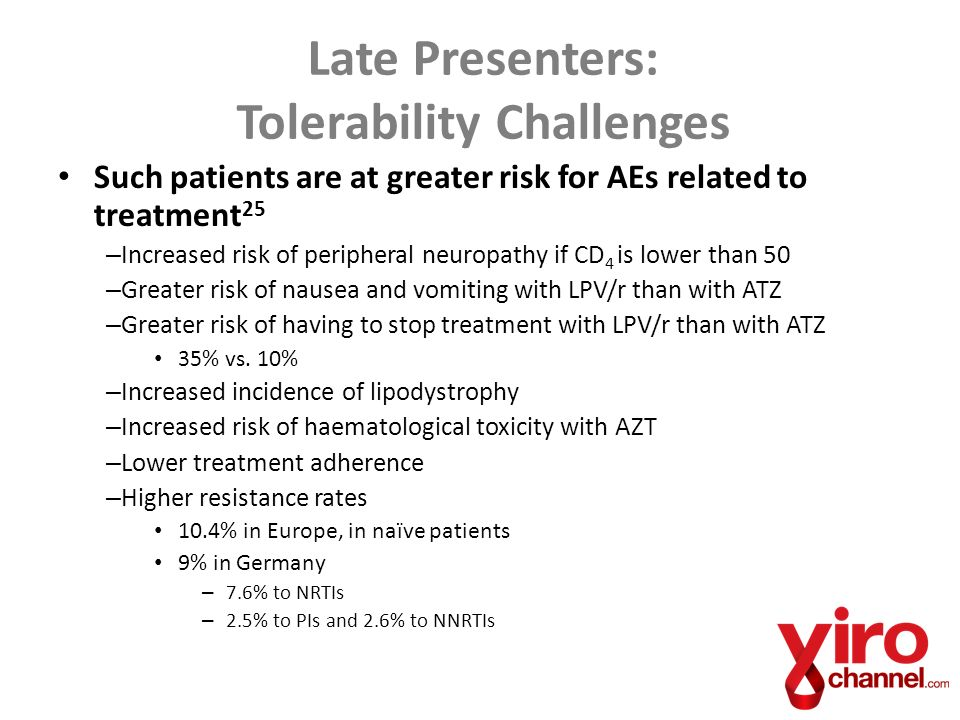 Such patients are at greater risk for AEs related to treatment 25 – Increased risk of peripheral neuropathy if CD 4 is lower than 50 – Greater risk of nausea and vomiting with LPV/r than with ATZ – Greater risk of having to stop treatment with LPV/r than with ATZ 35% vs.