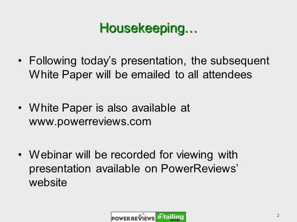 Housekeeping… Following todays presentation, the subsequent White Paper will be  ed to all attendees White Paper is also available at   Webinar will be recorded for viewing with presentation available on PowerReviews website 2