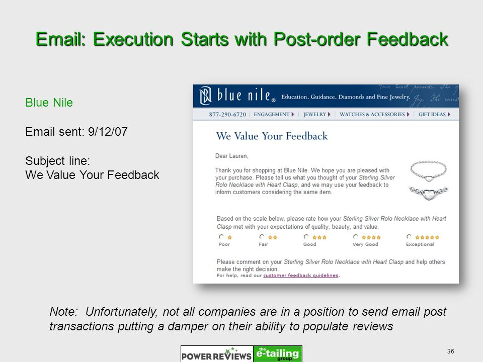 36   Execution Starts with Post-order Feedback Blue Nile  sent: 9/12/07 Subject line: We Value Your Feedback Note: Unfortunately, not all companies are in a position to send  post transactions putting a damper on their ability to populate reviews