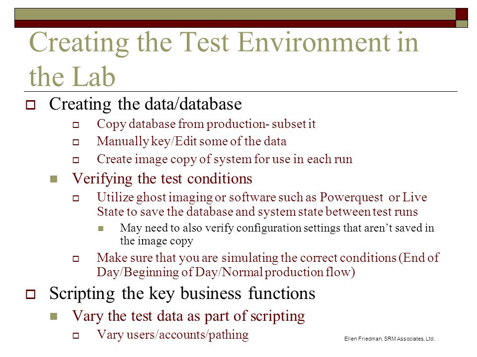 Ellen Friedman, SRM Associates, Ltd. Creating the Test Environment in the Lab Creating the data/database Copy database from production- subset it Manu