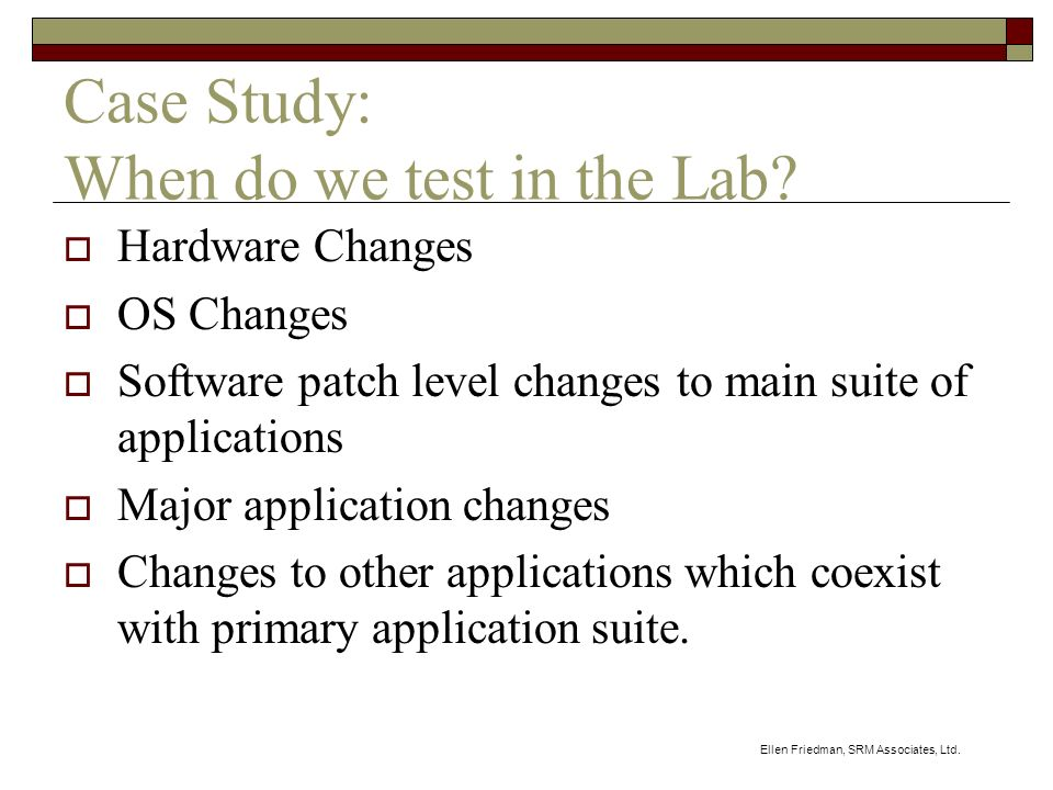 Ellen Friedman, SRM Associates, Ltd. Case Study: When do we test in the Lab.