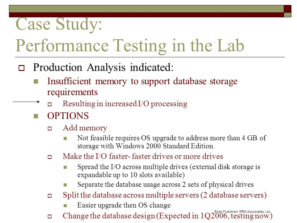 Ellen Friedman, SRM Associates, Ltd. Case Study: Performance Testing in the Lab Production Analysis indicated: Insufficient memory to support database