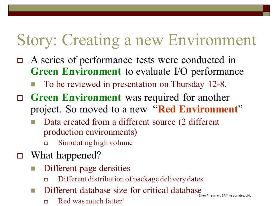 Ellen Friedman, SRM Associates, Ltd. Story: Creating a new Environment A series of performance tests were conducted in Green Environment to evaluate I