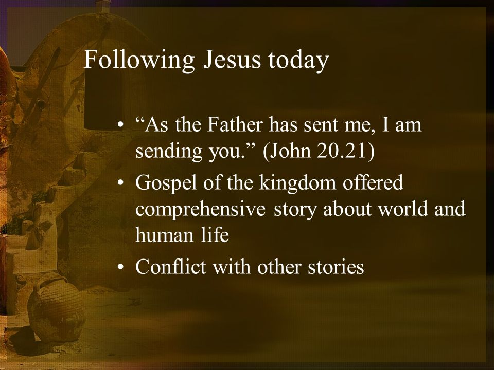 Following Jesus today As the Father has sent me, I am sending you.