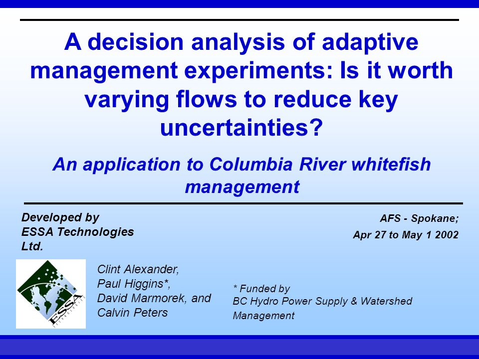 AFS - Spokane Apr 27 to May 1, 2002ESSA Technologies A decision analysis of adaptive management experiments: Is it worth varying flows to reduce key uncertainties.