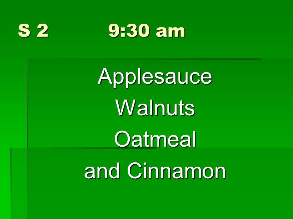 S 2 9:30 am ApplesauceWalnutsOatmeal and Cinnamon