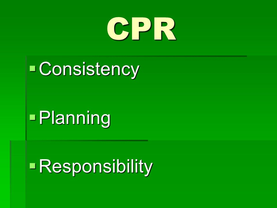 CPR Consistency Consistency Planning Planning Responsibility Responsibility